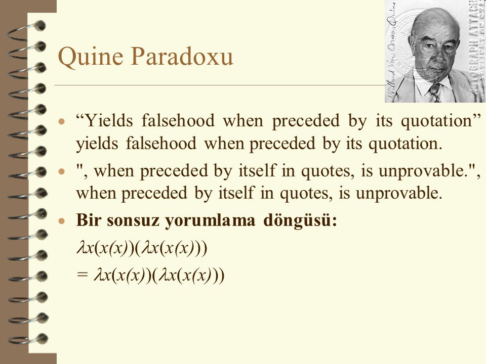 Quine Paradoxu Yields falsehood when preceded by its quotation yields falsehood when preceded by its quotation.