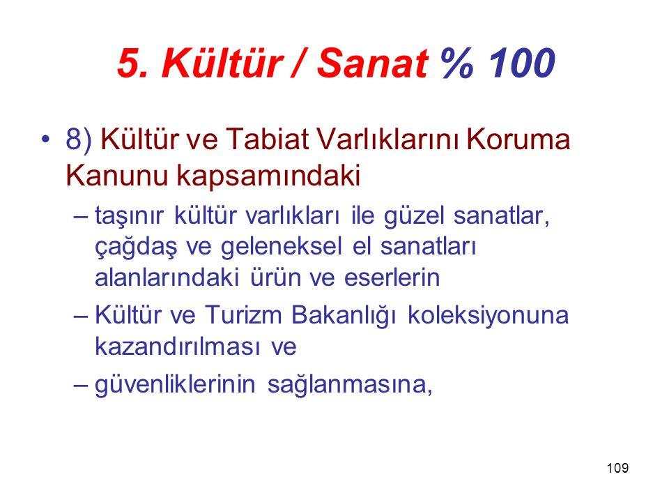 5. Kültür / Sanat % 100 8) Kültür ve Tabiat Varlıklarını Koruma Kanunu kapsamındaki.
