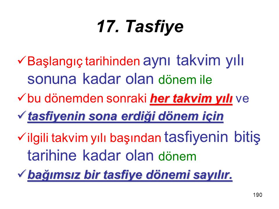 17. Tasfiye Başlangıç tarihinden aynı takvim yılı sonuna kadar olan dönem ile. bu dönemden sonraki her takvim yılı ve.