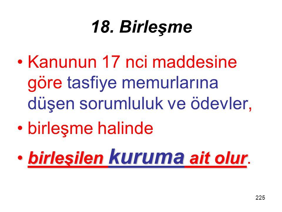18. Birleşme Kanunun 17 nci maddesine göre tasfiye memurlarına düşen sorumluluk ve ödevler, birleşme halinde.