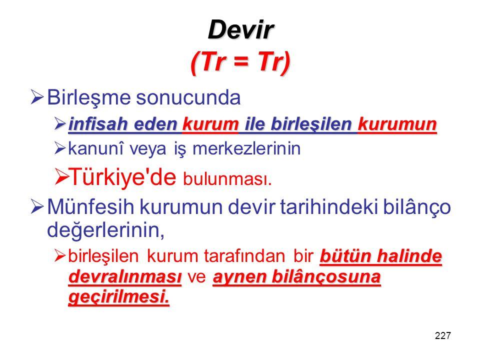 Devir (Tr = Tr) Türkiye de bulunması. Birleşme sonucunda