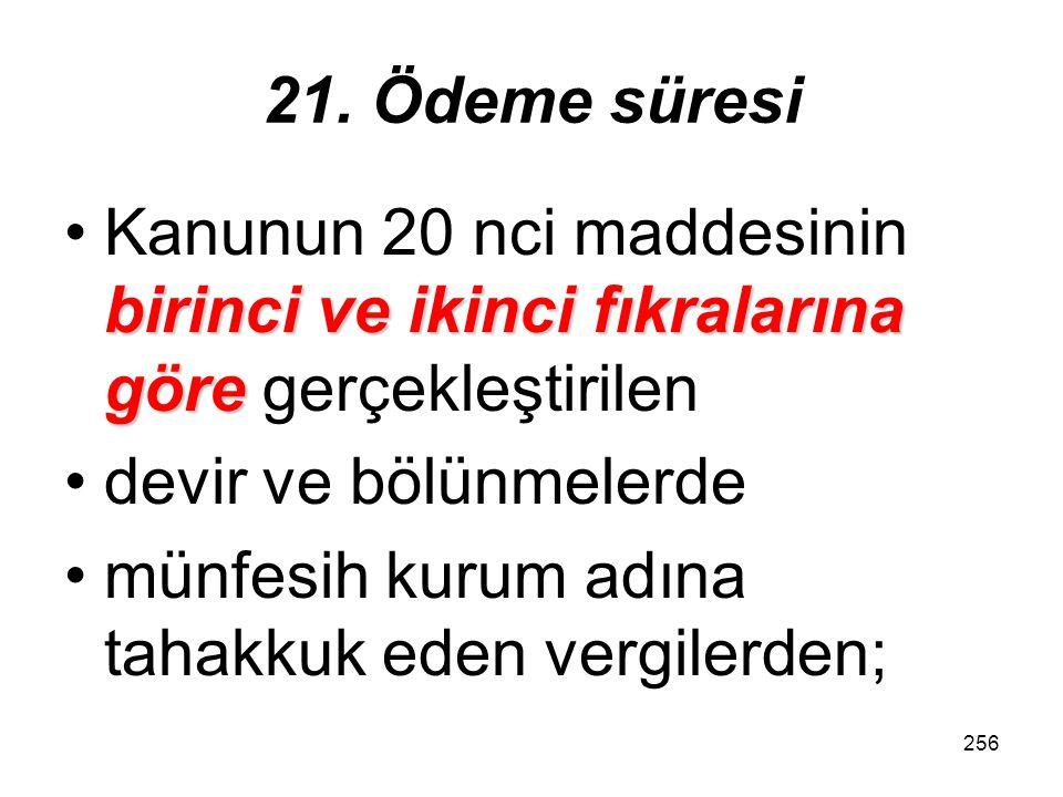 21. Ödeme süresi Kanunun 20 nci maddesinin birinci ve ikinci fıkralarına göre gerçekleştirilen. devir ve bölünmelerde.