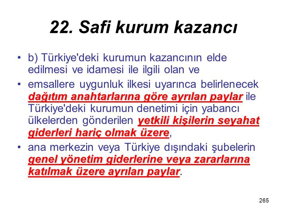 22. Safi kurum kazancı b) Türkiye deki kurumun kazancının elde edilmesi ve idamesi ile ilgili olan ve.
