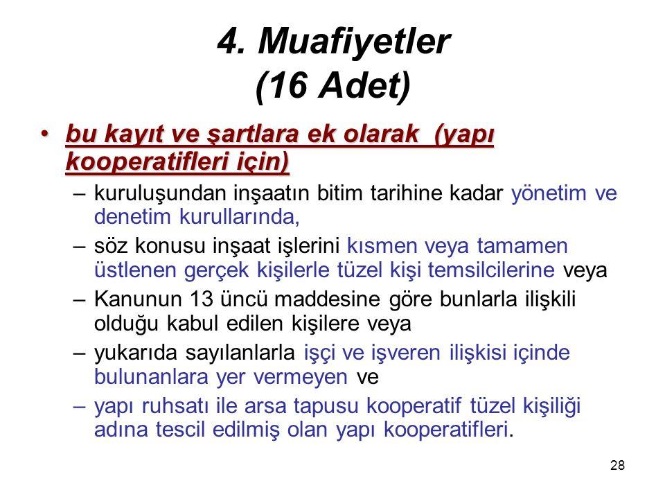 4. Muafiyetler (16 Adet) bu kayıt ve şartlara ek olarak (yapı kooperatifleri için)