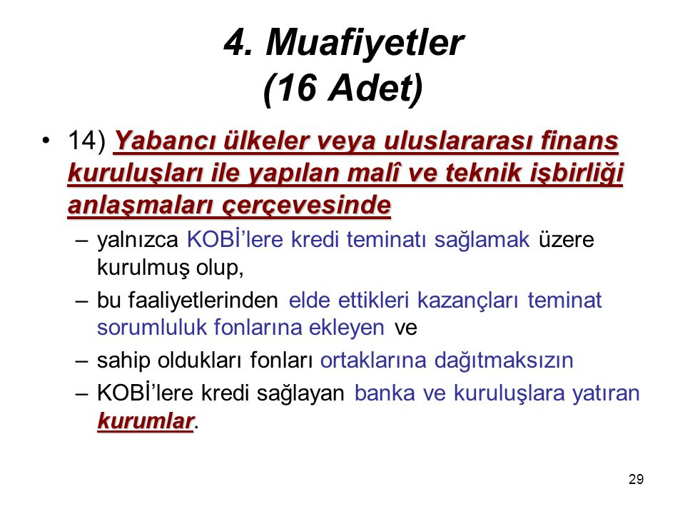 4. Muafiyetler (16 Adet) 14) Yabancı ülkeler veya uluslararası finans kuruluşları ile yapılan malî ve teknik işbirliği anlaşmaları çerçevesinde.