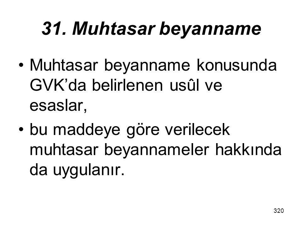 31. Muhtasar beyanname Muhtasar beyanname konusunda GVK'da belirlenen usûl ve esaslar,