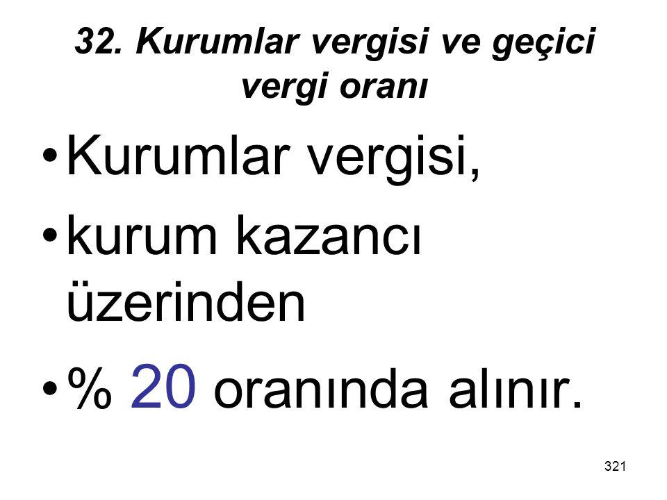 32. Kurumlar vergisi ve geçici vergi oranı