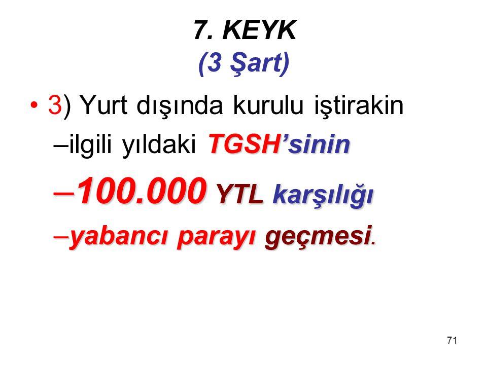 100.000 YTL karşılığı 7. KEYK (3 Şart)