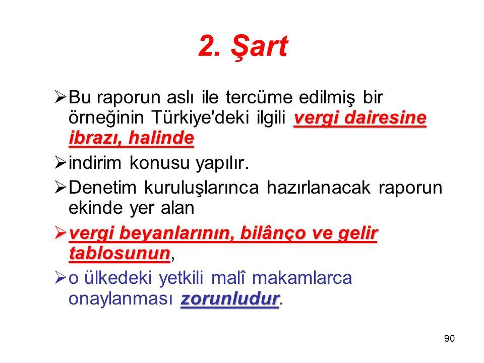 2. Şart Bu raporun aslı ile tercüme edilmiş bir örneğinin Türkiye deki ilgili vergi dairesine ibrazı, halinde.