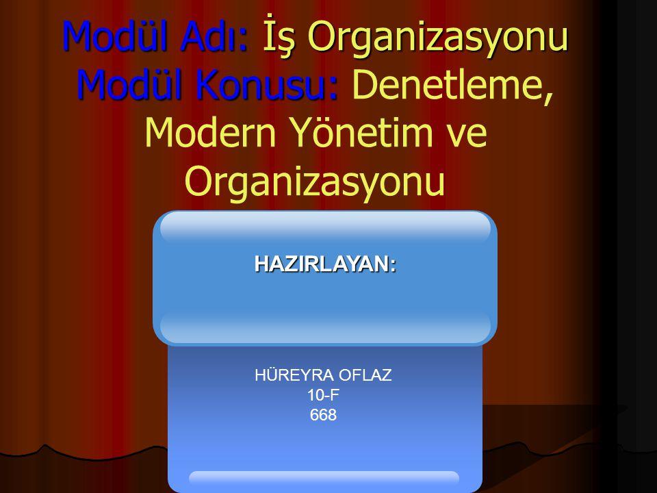 Modül Adı: İş Organizasyonu Modül Konusu: Denetleme, Modern Yönetim ve Organizasyonu