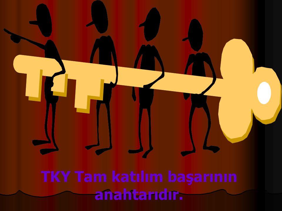 TKY Tam katılım başarının anahtarıdır.