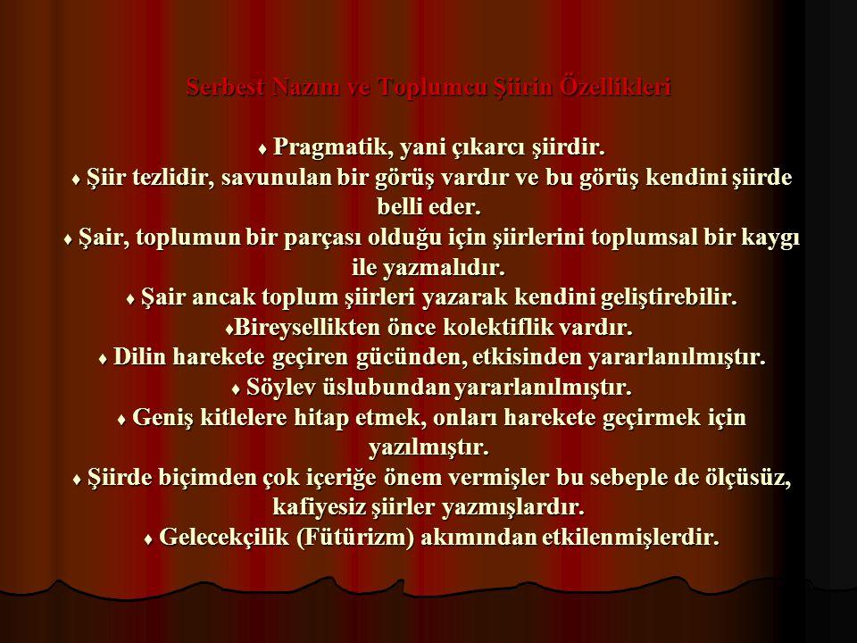 Serbest Nazım ve Toplumcu Şiirin Özellikleri ♦ Pragmatik, yani çıkarcı şiirdir.