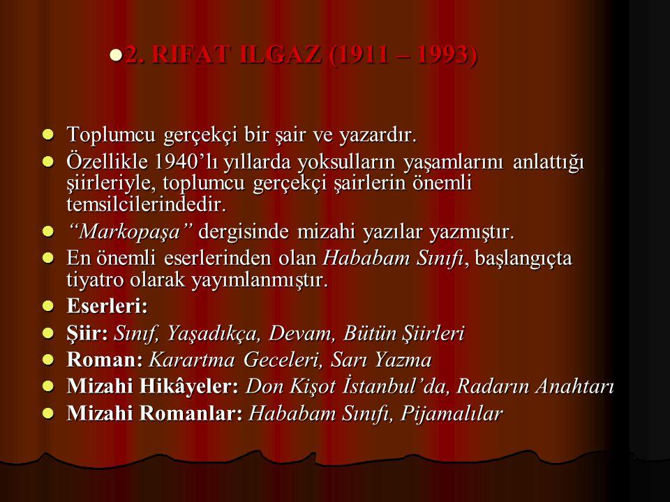2. RIFAT ILGAZ (1911 – 1993) Toplumcu gerçekçi bir şair ve yazardır.