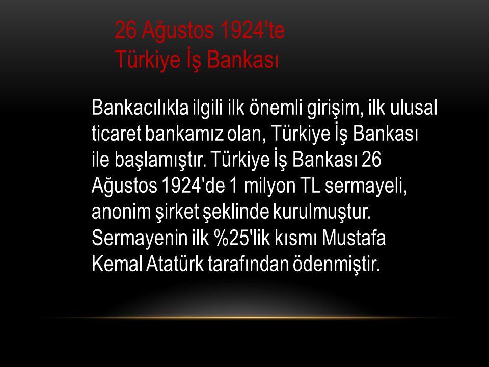 26 Ağustos 1924′te Türkiye İş Bankası