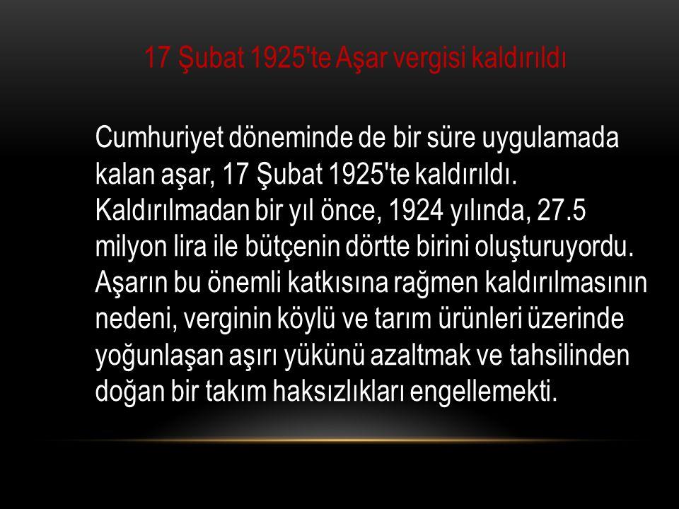 17 Şubat 1925′te Aşar vergisi kaldırıldı
