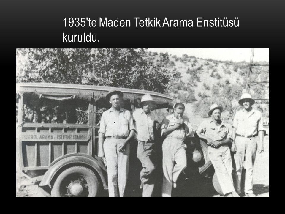 1935′te Maden Tetkik Arama Enstitüsü kuruldu.