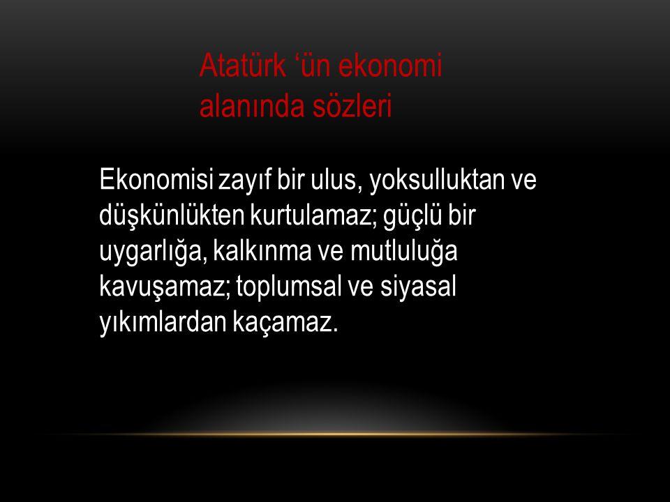 Atatürk 'ün ekonomi alanında sözleri