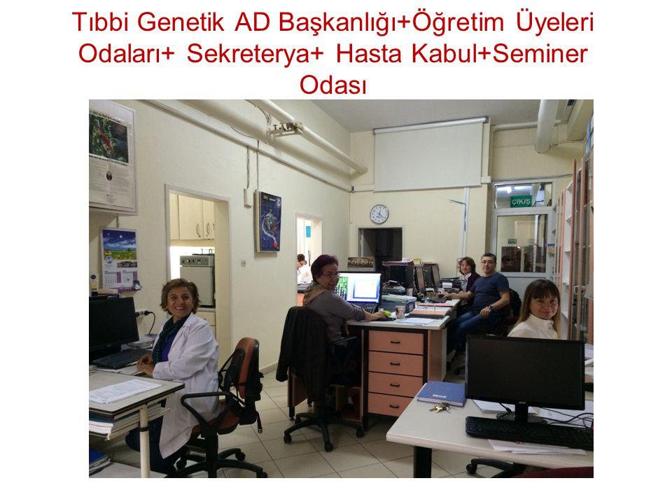 Tıbbi Genetik AD Başkanlığı+Öğretim Üyeleri Odaları+ Sekreterya+ Hasta Kabul+Seminer Odası