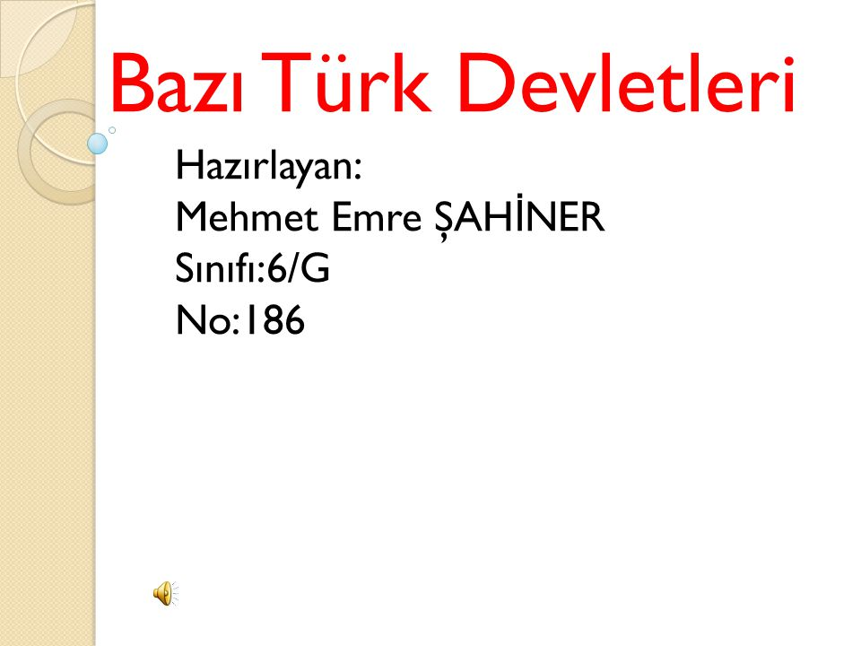 Bazı Türk Devletleri Hazırlayan: Mehmet Emre ŞAHİNER Sınıfı:6/G No:186