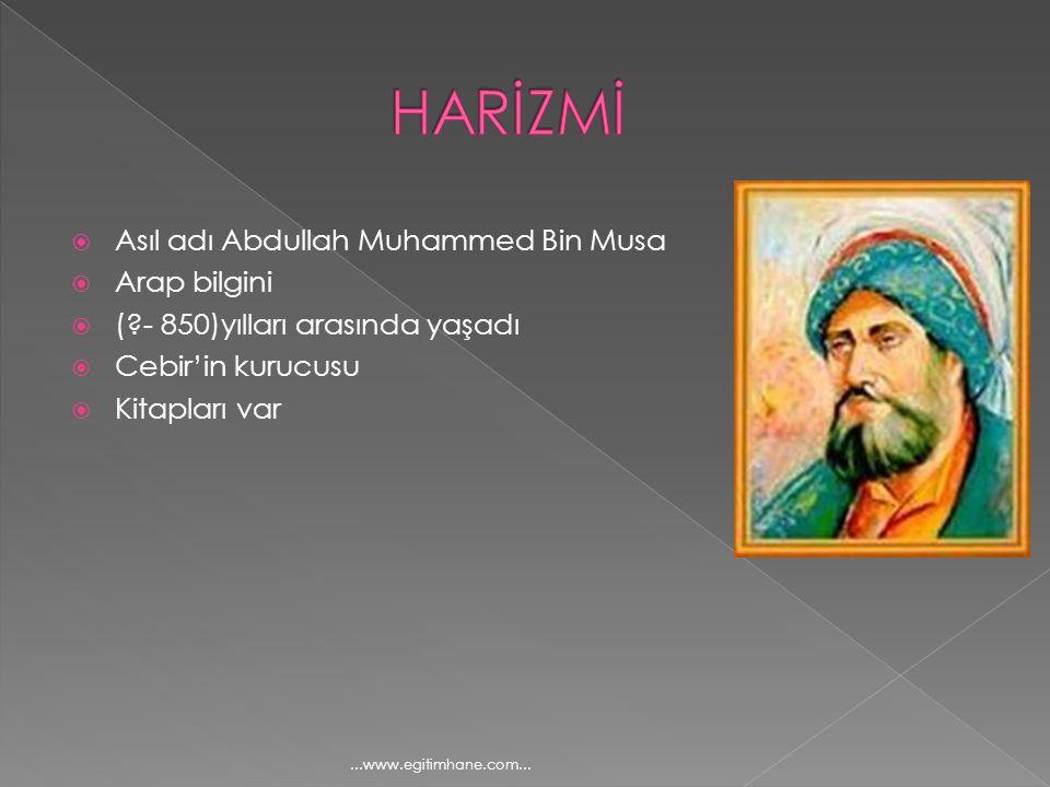 HARİZMİ Asıl adı Abdullah Muhammed Bin Musa Arap bilgini