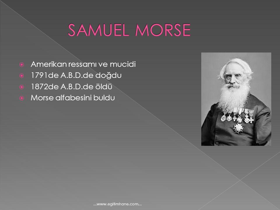 SAMUEL MORSE Amerikan ressamı ve mucidi 1791de A.B.D.de doğdu