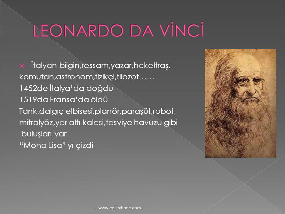 LEONARDO DA VİNCİ İtalyan bilgin,ressam,yazar,hekeltraş,