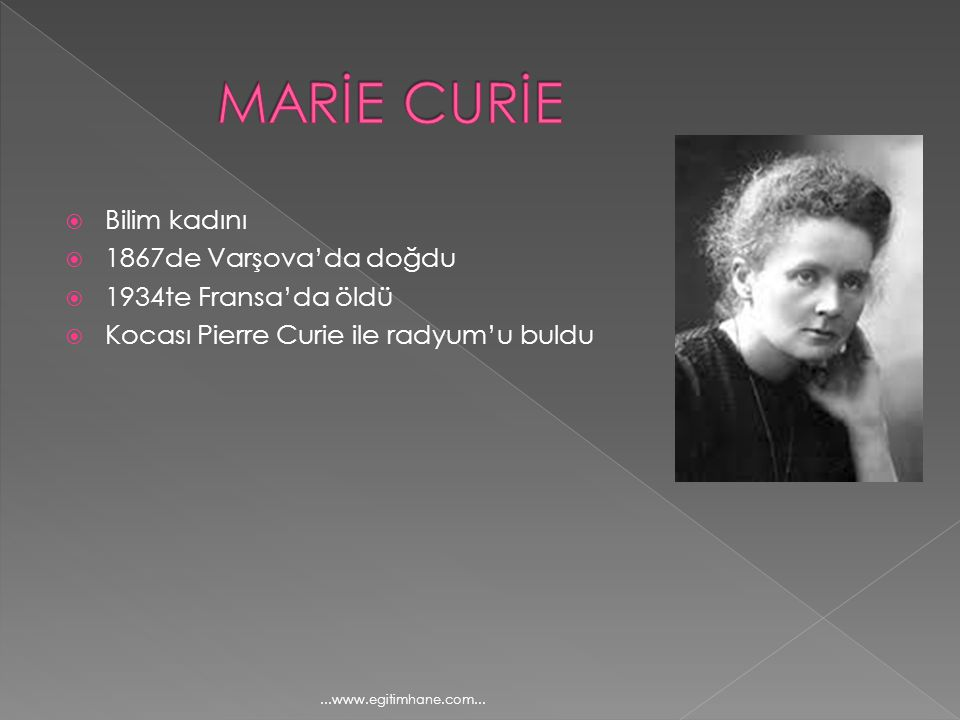 MARİE CURİE Bilim kadını 1867de Varşova'da doğdu 1934te Fransa'da öldü