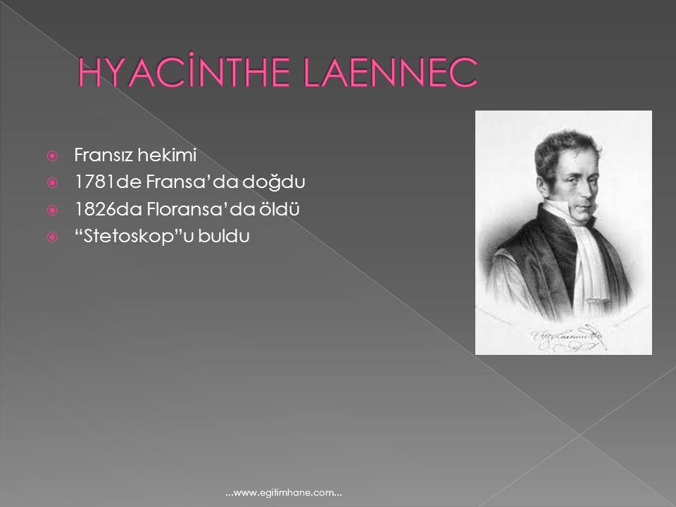 HYACİNTHE LAENNEC Fransız hekimi 1781de Fransa'da doğdu