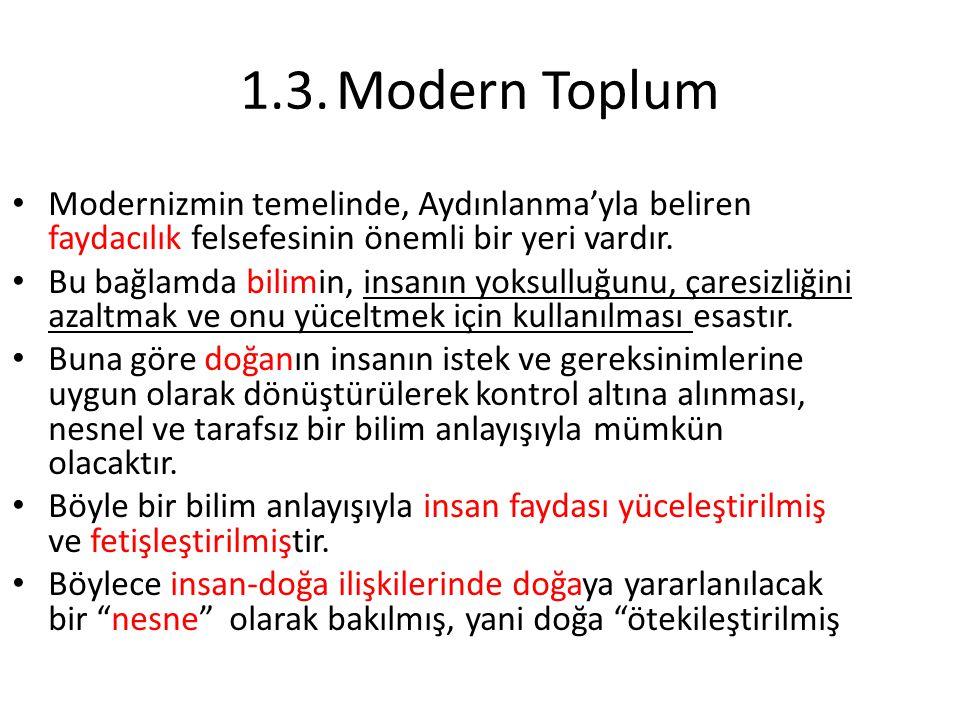 1.3. Modern Toplum Modernizmin temelinde, Aydınlanma'yla beliren faydacılık felsefesinin önemli bir yeri vardır.