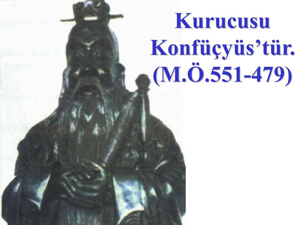 Kurucusu Konfüçyüs'tür. (M.Ö.551-479)