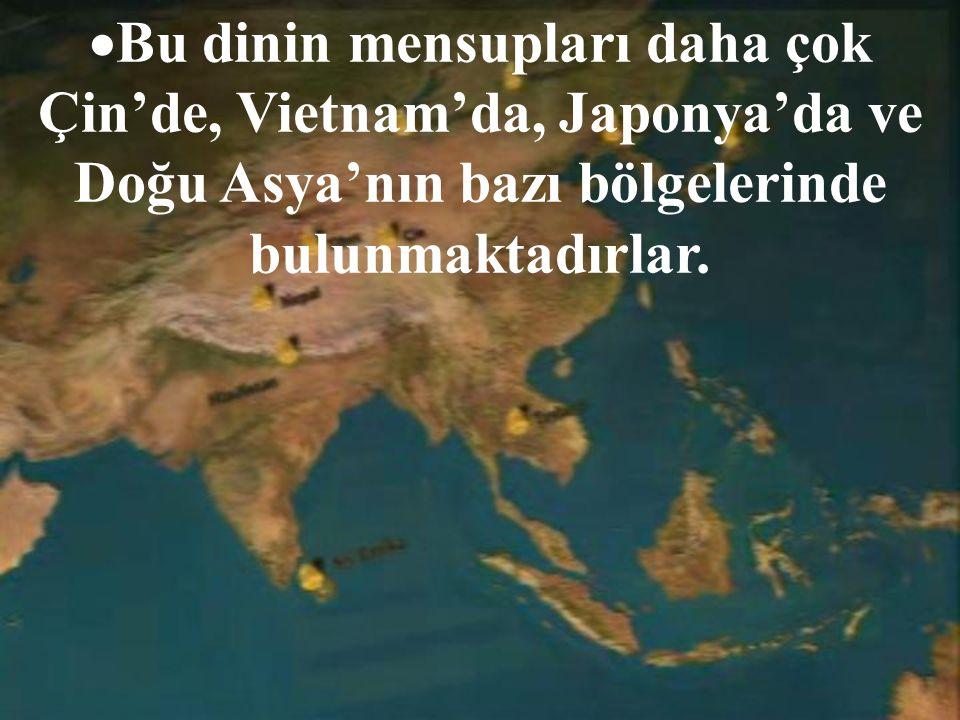 Bu dinin mensupları daha çok Çin'de, Vietnam'da, Japonya'da ve Doğu Asya'nın bazı bölgelerinde bulunmaktadırlar.