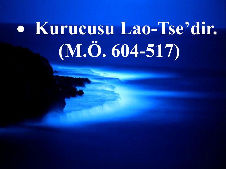 Kurucusu Lao-Tse'dir. (M.Ö. 604-517)