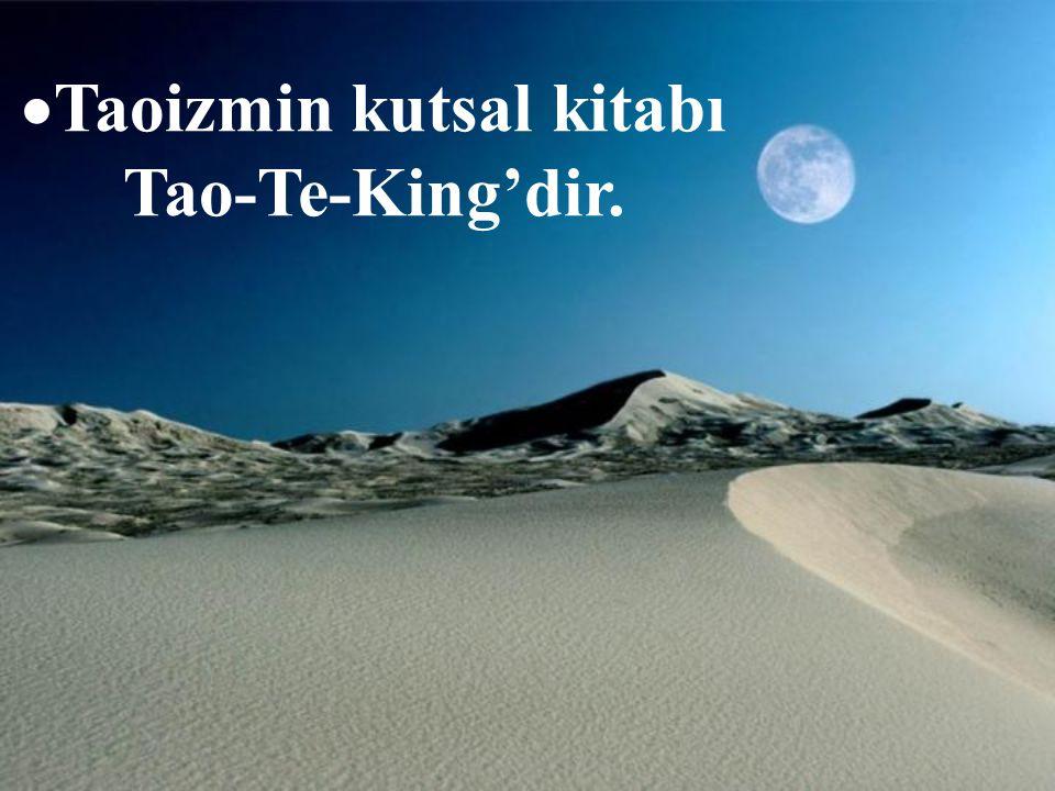 Taoizmin kutsal kitabı Tao-Te-King'dir.