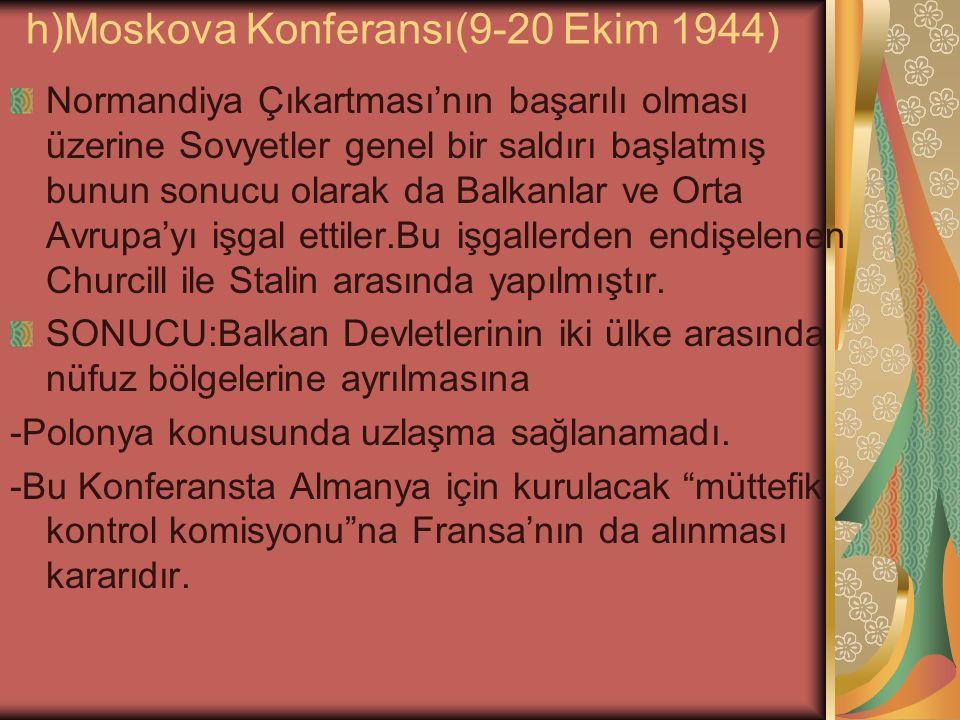 h)Moskova Konferansı(9-20 Ekim 1944)