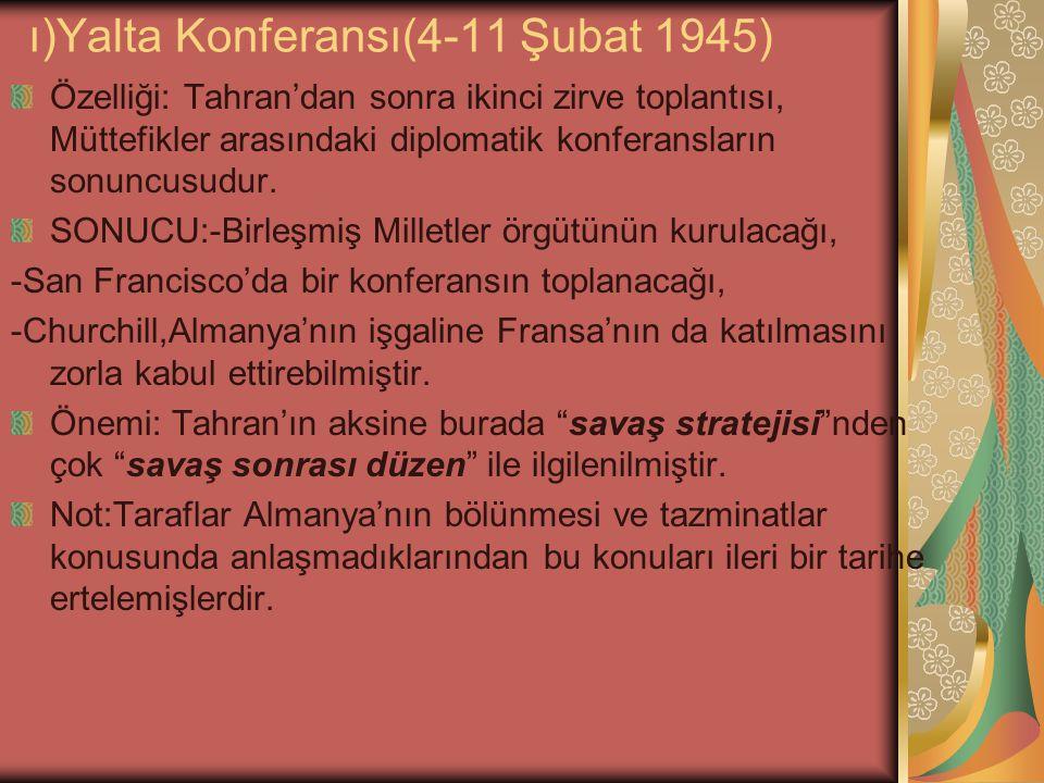 ı)Yalta Konferansı(4-11 Şubat 1945)