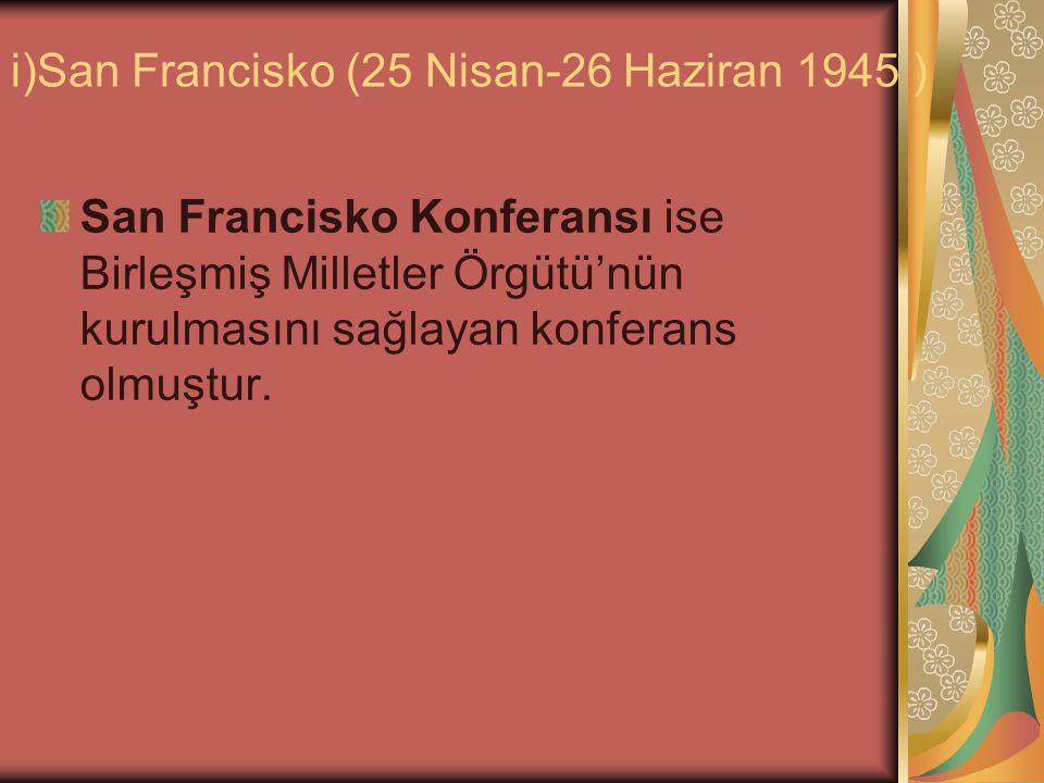 i)San Francisko (25 Nisan-26 Haziran 1945 )