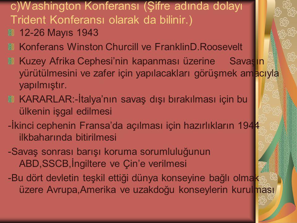 c)Washington Konferansı (Şifre adında dolayı Trident Konferansı olarak da bilinir.)