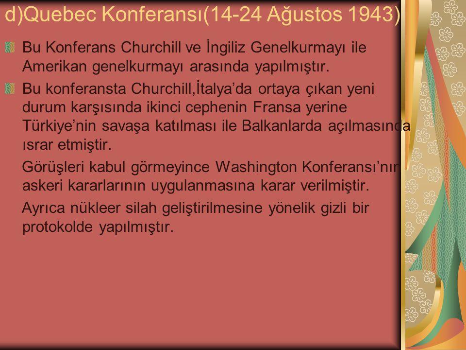 d)Quebec Konferansı(14-24 Ağustos 1943)