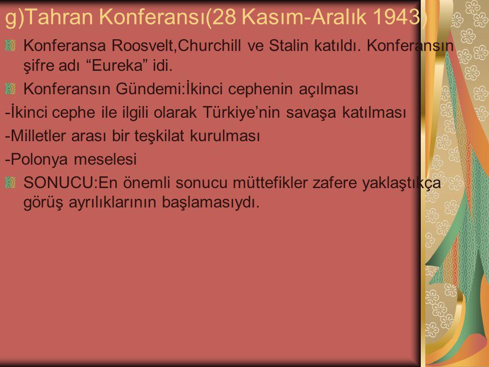 g)Tahran Konferansı(28 Kasım-Aralık 1943)