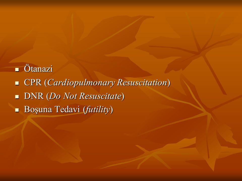 Ötanazi CPR (Cardiopulmonary Resuscitation) DNR (Do Not Resuscitate) Boşuna Tedavi (futility)