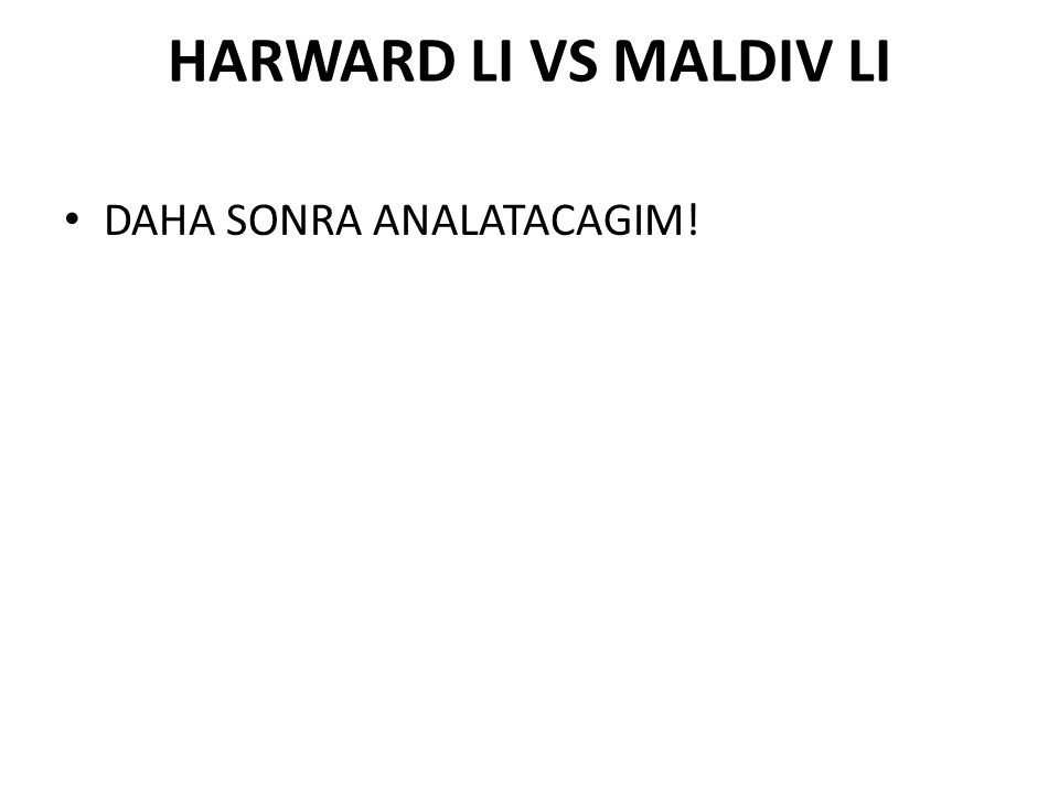HARWARD LI VS MALDIV LI DAHA SONRA ANALATACAGIM!