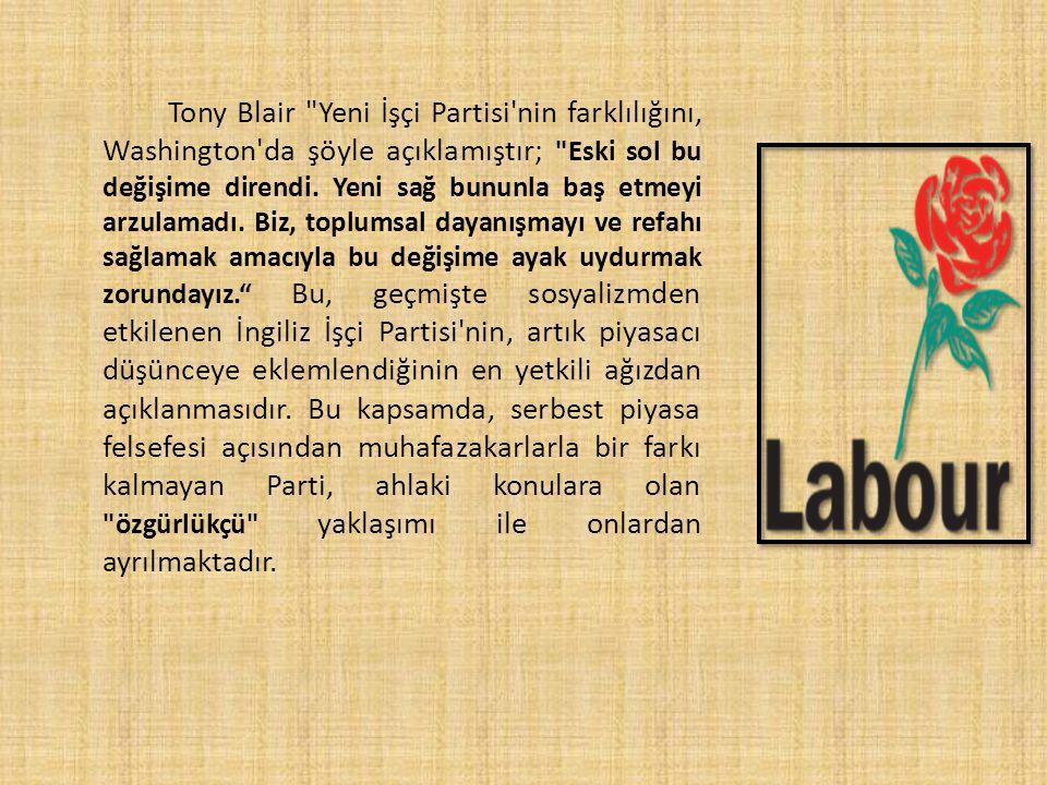Tony Blair Yeni İşçi Partisi nin farklılığını, Washington da şöyle açıklamıştır; Eski sol bu değişime direndi.
