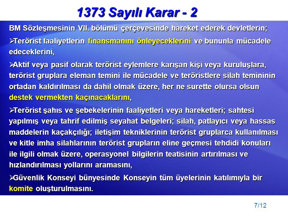 1373 Sayılı Karar - 2 BM Sözleşmesinin VII. bölümü çerçevesinde hareket ederek devletlerin;