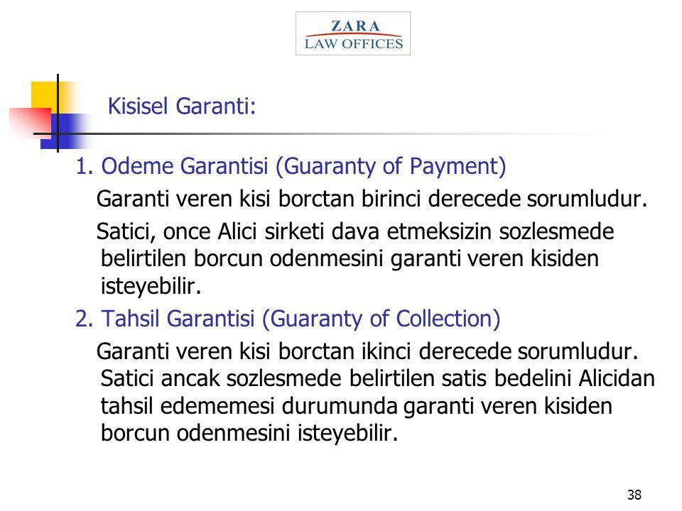 Kisisel Garanti: 1. Odeme Garantisi (Guaranty of Payment) Garanti veren kisi borctan birinci derecede sorumludur.