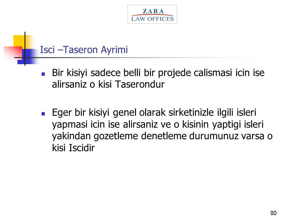 Isci –Taseron Ayrimi Bir kisiyi sadece belli bir projede calismasi icin ise alirsaniz o kisi Taserondur.