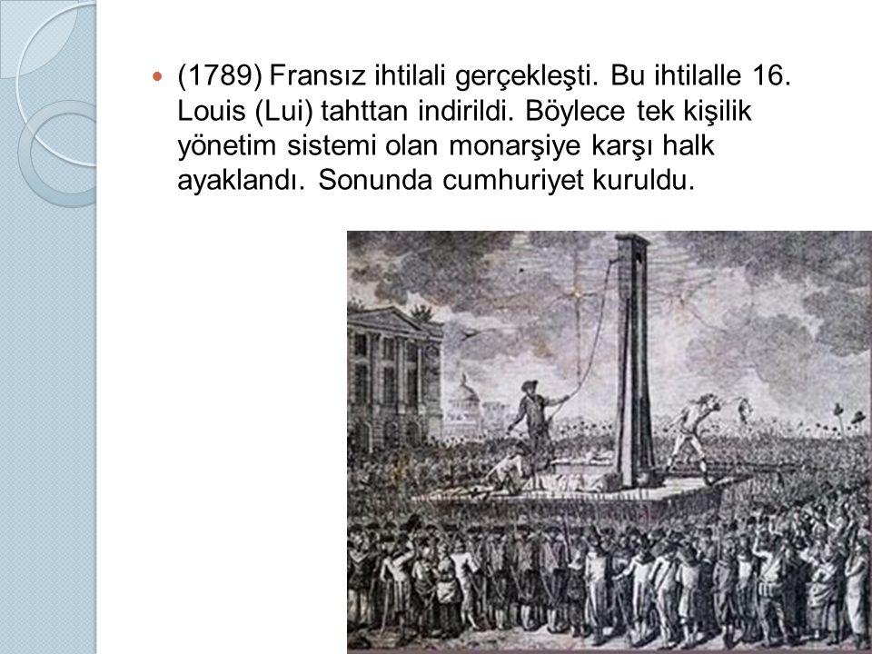 (1789) Fransız ihtilali gerçekleşti. Bu ihtilalle 16