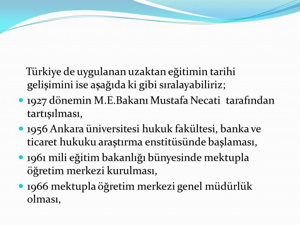 Türkiye de uygulanan uzaktan eğitimin tarihi gelişimini ise aşağıda ki gibi sıralayabiliriz;