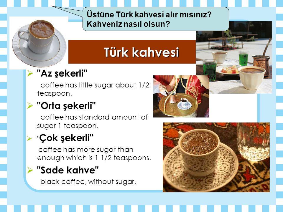 Türk kahvesi Az şekerli Orta şekerli Sade kahve