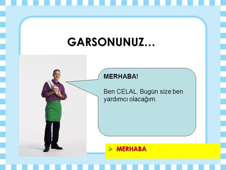 GARSONUNUZ… MERHABA! Ben CELAL. Bugün size ben yardımcı olacağım.