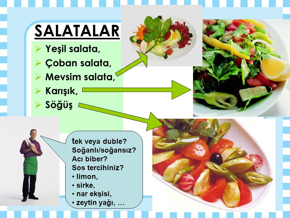 SALATALAR Yeşil salata, Çoban salata, Mevsim salata, Karışık, Söğüş